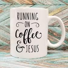 Enjoy the life you've been given, don't focus so intently on the big picture goals you miss the little relationship moments. Amazon Com Running On Coffee And Jesus Coffee Cup Handmade