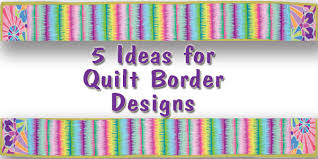5 Ideas for Quilt Border Designs - Quilt Books & Beyond &  Adamdwight.com