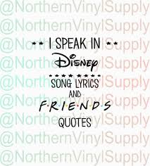 I Speak In Disney Song Lyrics And Friends Quotes Friends SVG Etsy Interesting Song Lyric Quotes