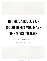 calculus quotes calculus sayings calculus picture quotes in the calculus of good deeds you have the most to gain picture quote 1