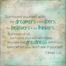 Surround Yourself With The Dreamers And The Doers Best of Surround Yourself With The Dreamers And The Doers The Believers