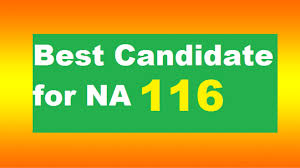 Good Candidate Who Is Best Candidate For Na 117 Constituency For Election 2018 In
