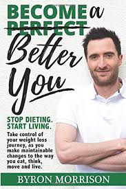 Become a Better You: Stop dieting, start living: Morrison, Byron:  9781527204393: Amazon.com: Books