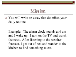 daily routine essay mission  you will write an essay that  mission  you will write an essay that describes your daily routine