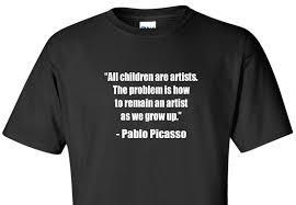 Pablo Picasso Citation T Shirt Reste Une école Dartiste Artiste Célèbre Citation Chemise