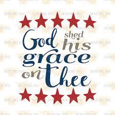 God Shed His Grace Thee svg Patriotic svg 4th of July svg