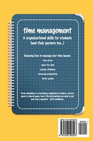 time management organizational skills for students and their time management organizational skills for students and their parents too an organized student means less stress more time and better grades
