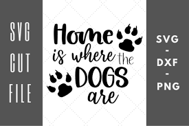 Home Is Where The Dogs Are Svg Cut File Graphic By Abigail Burt Designs Creative Fabrica