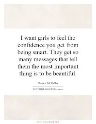 Quotes On Being Beautiful And Smart Best of I Want Girls To Feel The Confidence You Get From Being Smart