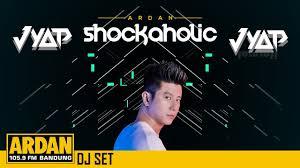 Ardan Chart Jyap Dj Set Shockaholic Ardan Radio