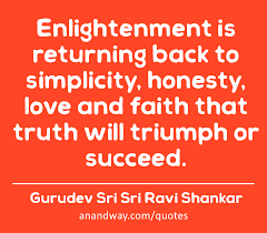 Enlightenment Is Returning Back To Simplicity Honestyby Gurudev