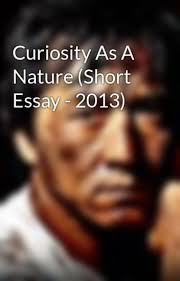curiosity as a nature short essay iamtheactionwriter curiosity as a nature short essay 2013