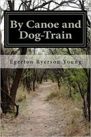 By Canoe and Dog-Train: Young, Egerton Ryerson: 9781518750571: Amazon.com:  Books