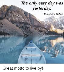 The Only Easy Day Was Yesterday Us Navy Seals Great Motto To