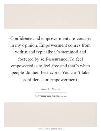 Self Empowerment Quotes Awesome Confidence And Empowerment Are Cousins In My Opinion Picture