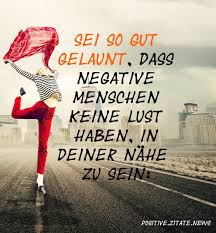Sei So Gut Gelaunt Dass Negative Menschen Keine Lust Haben In