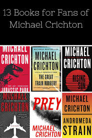 best ideas about jurassic park michael crichton 13 books every michael crichton fan should read