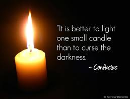 To Light A Candle Its Better To Light One Small Candle Than To Curse The