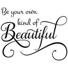 Be Your Own Kind Of Beautiful Quote Meaning Best of Beauty Quotes For Girls Beauty Quotes Girls Promotion Be Your