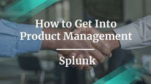 How To Get Into Management How To Get Into Product Management By Splunk Dir Of Field Pm