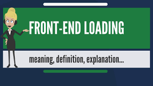 What Is Front End Loading What Does Front End Loading Mean Front
