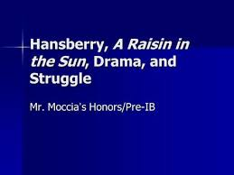 of mice and men a raisin in the sun ppt hansberry a raisin in the sun drama and struggle mr moccia
