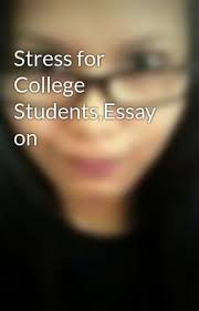 stress for college students essay on stress management wattpad stress for college students essay on