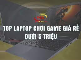TOP 5 Laptop Chơi Game Dưới 5 Triệu (không phải ai cũng biết)