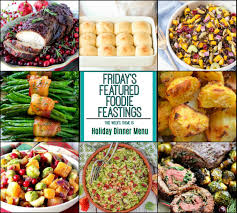 holiday dinner holiday dinner menu roundup for fridays featured foodie feastings