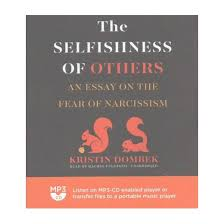selfishness of others an essay on the fear of narcissism mp cd  selfishness of others an essay on the fear of narcissism mp3 cd kristin dombek