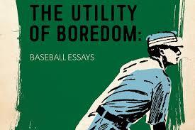 baseball s essential boredom arts entertainment com acirc reg  peterborough author andrew forbes latest book is the utility of boredom baseball essays