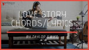 Love Story Chords By Taylor Swift
