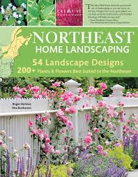 Northeast Home Landscaping, 3rd Edition: Including Southeast Canada ...