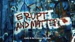 Erupt & Matter