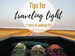 list for traveling tips for traveling light ultimate packing guide carry