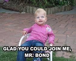 Creepy Kid Meme Glad you could join me, Mr.Bond via Relatably.com