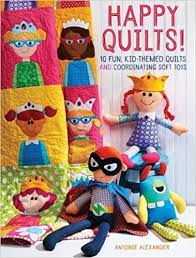 Happy Quilts!: 10 Fun, Kid-Themed Quilts and Coordinating Soft ... & Happy Quilts!: 10 Fun, Kid-Themed Quilts and Coordinating Soft Toys:  Antonie Alexander: 9781440244476: Amazon.com: Books Adamdwight.com
