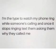 i m the type to watch my phone ring while someone s calling and  memes phone and text i m the type to watch my phone