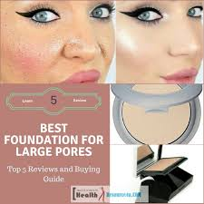 best foundation for large pores large skin pores are