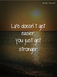 Stronger Quotes Life doesn't get easier you just get stronger Quotes with Pictures 47