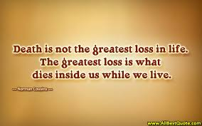 Life Quotecom Cool Death Is Not The Greatest Loss In Life All Best Quote