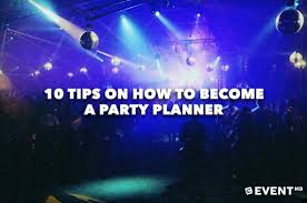Party Planer 10 Tips On How To Become A Party Planner