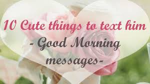 10 cute things to text your boyfriend good morning messages