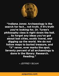 Indiana Jones Quotes Cool Jeffrey Boam Quote Indiana Jones Archaeology Is The Search For
