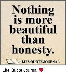 Honesty Quotes Gorgeous Nothing IS More Beautiful Than Honesty LIFE QUOTE JOURNAL Life Quote