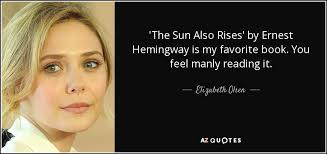 The Sun Also Rises Quotes New Elizabeth Olsen Quote 'The Sun Also Rises' By Ernest Hemingway Is
