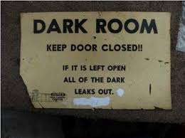 Dark Room   Keep Door Closed! If It Is Left Open All Of The Dark Leaks Out.    How True