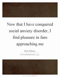 Social Anxiety Quotes Adorable Funny Quotes About Social Anxiety Unique Now That I Have Conquered
