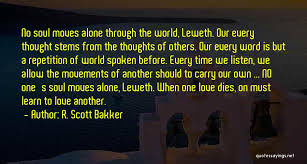 Alone Quotes Enchanting R Scott Bakker Quotes No Soul Moves Alone Through The World