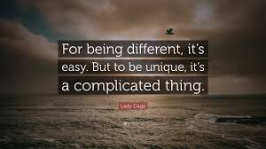 Lady Gaga Quote For Being Different Its Easy But To Be Unique